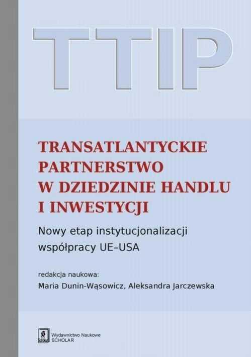 TTIP Transatlantyckie Partnerstwo w dziedzinie Handlu i Inwestycji - Maria Dunin-Wąsowicz - ebook