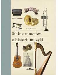 50 instrumentów z historii muzyki ZAKŁADKA DO KSIĄŻEK GRATIS DO KAŻDEGO ZAMÓWIENIA