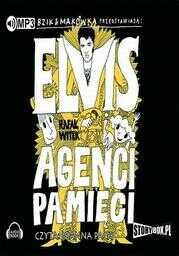 Bzik & Makówka przedstawiają: Elvis i Agenci Pamięci - Audiobook.
