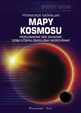 Mapy kosmosu. Przełomowe idee naukowe, dzięki którym odkryliśmy Wszechświat - Ebook.