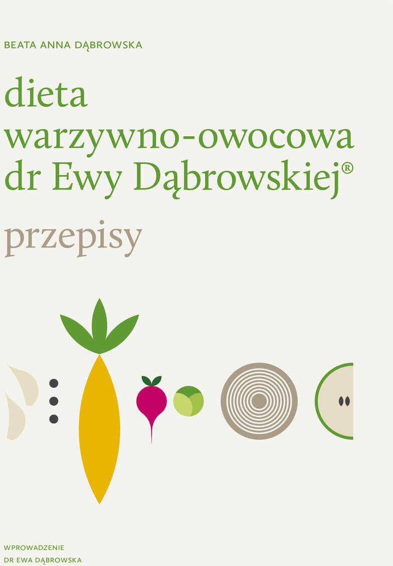 """""""Dieta warzywno-owocowa dr Ewy Dąbrowskiej Przepisy"""" B.Dąbrowska"""