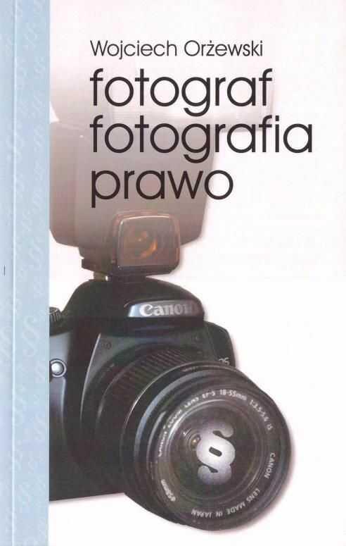 Fotograf, fotografia, prawo w.3 ZAKŁADKA DO KSIĄŻEK GRATIS DO KAŻDEGO ZAMÓWIENIA