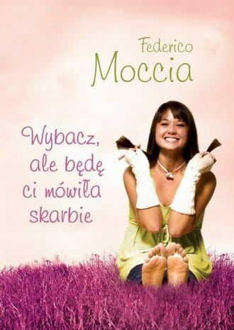 Wybacz ale będę ci mówiła skarbie Federico Moccia (oprawa miękka)