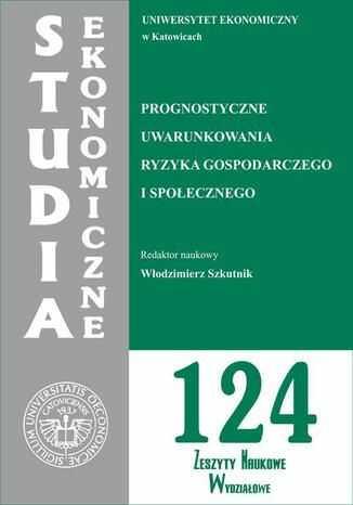 Prognostyczne uwarunkowania ryzyka gospodarczego i społecznego. SE 124 - Ebook.