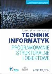 Programowanie strukturalne i obiektowe. Podręcznik do nauki zawodu technik informatyk