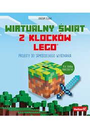 Wirtualny świat z klocków LEGO. Projekty do samodzielnego wykonania - dostawa GRATIS!.