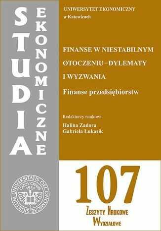 Finanse w niestabilnym otoczeniu - dylematy i wyzwania. Finanse przedsiębiorstw. SE 107 - Ebook.