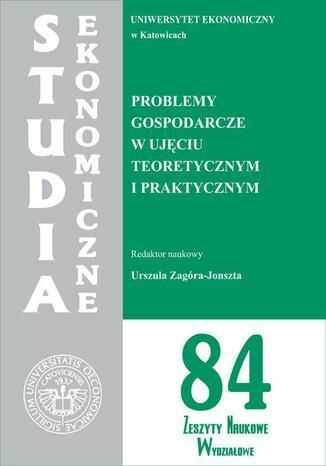 Problemy gospodarcze w ujęciu teoretycznym i praktycznym. SE 84 - Ebook.