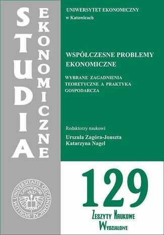 Współczesne problemy ekonomiczne. Wybrane zagadnienia teoretyczne a praktyka gospodarcza. SE 129 - Ebook.