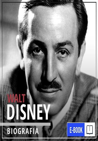 Walt Disney. Wizjoner z Hollywood. Narodziny legendy - Ebook.