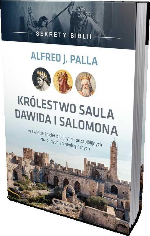 Sekrety Biblii - Królestwo Saula Dawida i Salomona - Alfred J. Palla - oprawa twarda