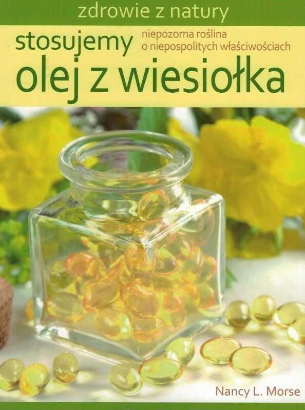 Stosujemy olej z wiesiołka. Zdrowie z natury