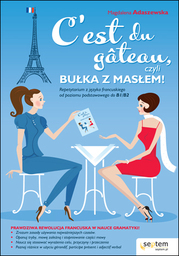C''est du g teau, czyli bułka z masłem! Repetytorium z języka francuskiego od poziomu podstawowego do b1/b2 - Ebook.