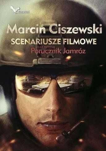 Scenariusze filmowe oraz nowela Porucznik Jamróz - Marcin Ciszewski