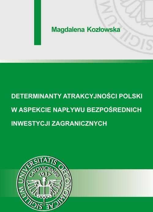 Determinanty atrakcyjności Polski w aspekcie napływu bezpośrednich inwestycji zagranicznych - Magdalena Kozłowska - ebook