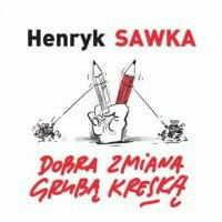 Dobra zmiana grubą kreską - Henryk Sawka