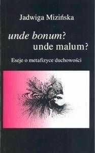 Unde bonum? unde malum? Eseje o metafizyce... - Jadwiga Mizińska