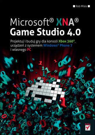 Microsoft XNA Game Studio 4.0. Projektuj i buduj własne gry dla konsoli Xbox 360, urządzeń z systemem Windows Phone 7 i własnego PC - dostawa GRATIS!.