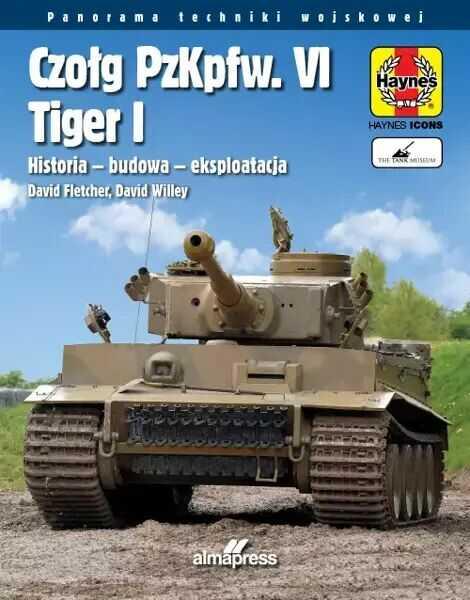 Czołg PzKpfw. VI Tiger I. Historia  budowa - eksploatacja - Fletcher David, David Willey