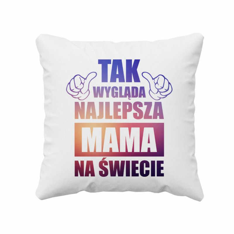 Tak wygląda najlepsza mama na świecie - poduszka z nadrukiem