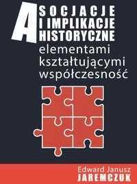 Asocjacje i implikacje historyczne - Edward Janusz Jaremczuk