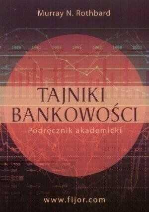 Tajniki bankowości. Podręcznik akademicki - Murray N. Rothbard
