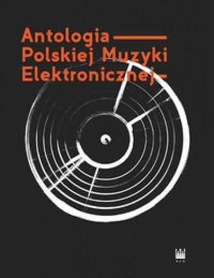 Antologia Polskiej Muzyki Elektronicznej ZAKŁADKA DO KSIĄŻEK GRATIS DO KAŻDEGO ZAMÓWIENIA