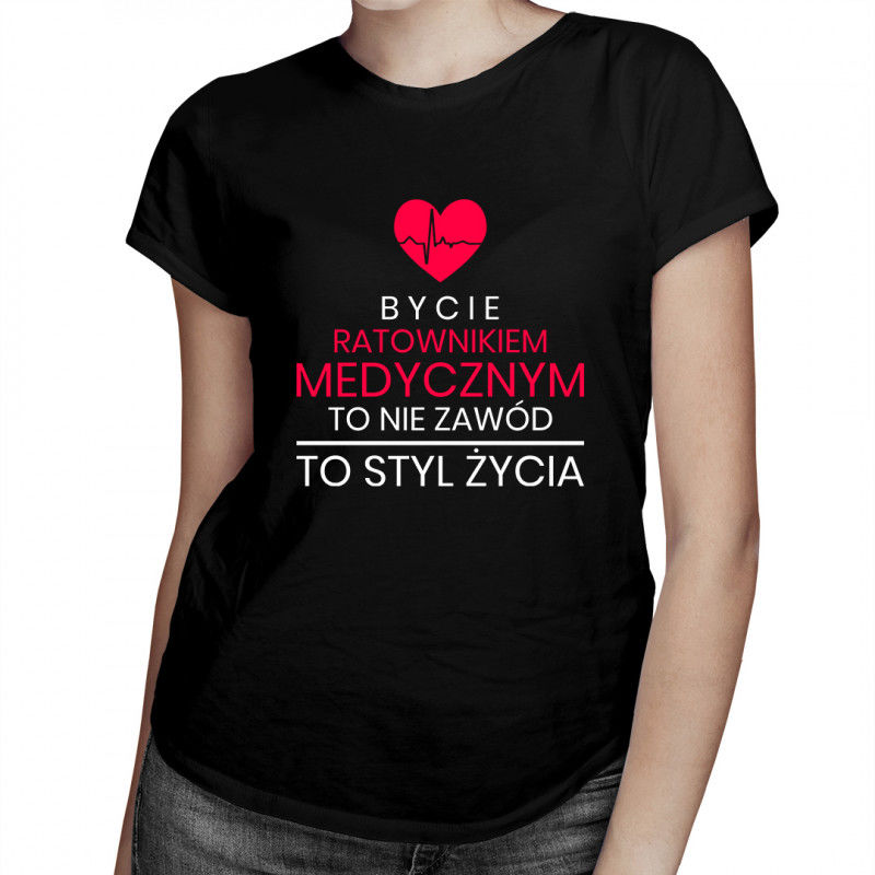 Bycie ratownikiem medycznym to nie zawód, to styl życia - damska koszulka z nadrukiem