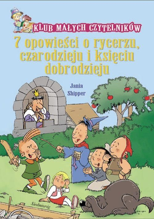 7 opowieści o rycerzu czarodzieju i księciu dobrodzieju - Jania Shipper - ebook