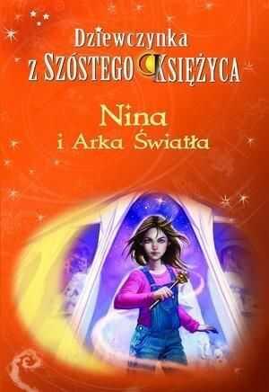 Dziewczynka z Szóstego Księżyca Tom 7 Nina i Arka Światła ZAKŁADKA DO KSIĄŻEK GRATIS DO KAŻDEGO ZAMÓWIENIA