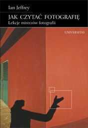 Jak czytać fotografię. Lekcje mistrzów fotografii ZAKŁADKA DO KSIĄŻEK GRATIS DO KAŻDEGO ZAMÓWIENIA