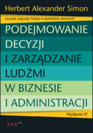 Podejmowanie decyzji i zarządzanie ludźmi w biznesie i administracji. Wydanie IV - dostawa GRATIS!.