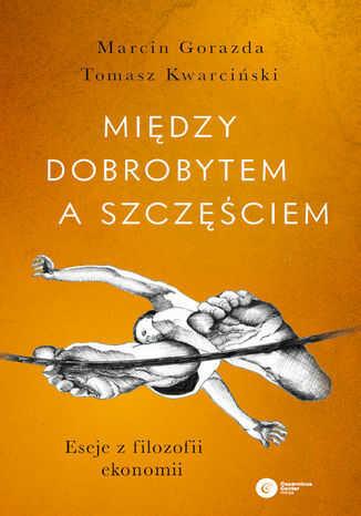 Między dobrobytem a szczęściem. Eseje z filozofii ekonomii - Ebook.