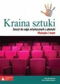 Kraina Sztuki. Zeszyt ćwiczeń do zajęć artystycznych. Plastyka i teatr.