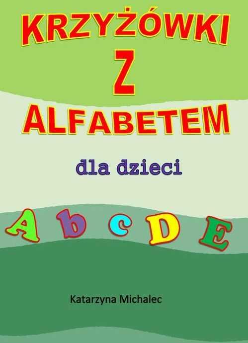 Krzyżówki z alfabetem dla dzieci - Katarzyna Michalec - ebook