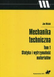 Mechanika techniczna Tom 1 Statyka i wytrzymałość materiałów ZAKŁADKA DO KSIĄŻEK GRATIS DO KAŻDEGO ZAMÓWIENIA