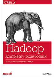 Hadoop. Komplety przewodnik. Analiza i przechowywanie danych - Ebook.