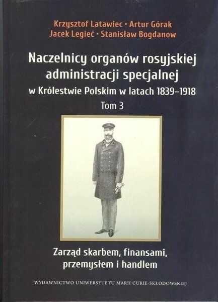 Naczelnicy organów rosyjskiej administracji... T.3 - Krzysztof Latawiec, Artur Górak, Jacek Legieć
