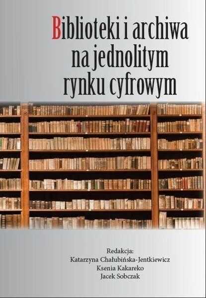 Biblioteki i archiwa na jednolitym rynku cyfrowym - Katarzyna Chałubińska-Jentkiewicz