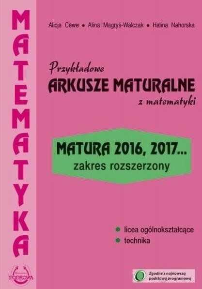 Przykładowe arkusze maturalne z matematyki Zakres rozszerzony - Alicja Cewe, Alina Magryś-Walczak, Halina Nahorska