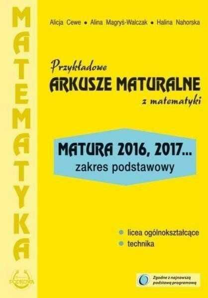 Przykładowe arkusze maturalne z matematyki Zakres podstawowy - Alicja Cewe, Alina Magryś-Walczak, Halina Nahorska