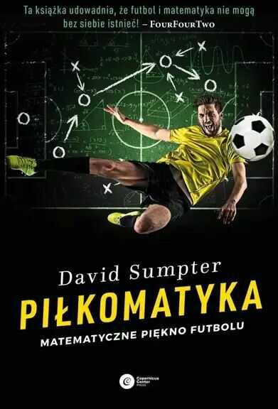 Piłkomatyka. Matematyczne piękno futbolu - David Sumpter, Bartłomiej Kucharzyk, Łukasz Lamża