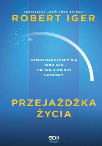 Przejażdżka życia. Czego nauczyłem się jako CEO The Walt Disney Company - Ebook.