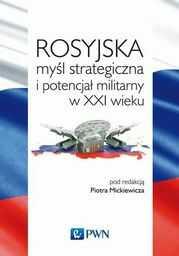 Rosyjska myśl strategiczna i potencjał militarny w XXI wieku - Ebook.