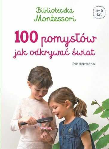 Biblioteczka Montessori.100 pomysłów, jak...