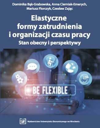 Elastyczne formy zatrudnienia i organizacji czasu pracy. Stan obecny i perspektywy - Ebook.