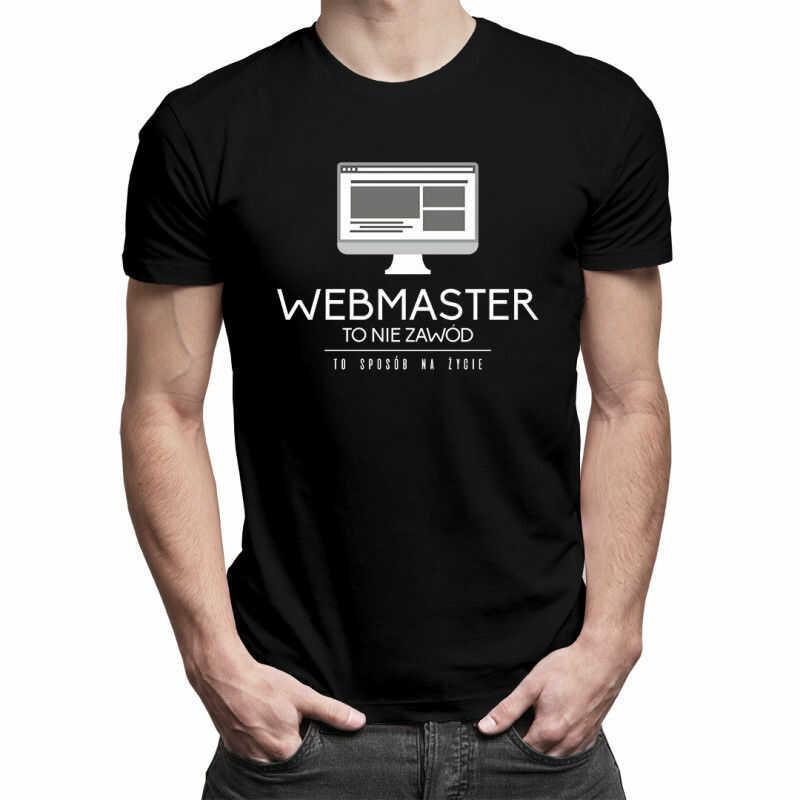 Webmaster to nie zawód, to styl życia - męska koszulka z nadrukiem