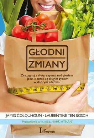 Głodni zmiany Zrezygnuj z diety, zapanuj nad głodem i jedz, ciesząc się