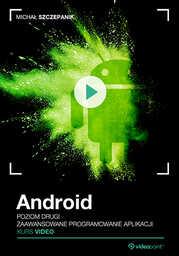 Android. Kurs video. Poziom drugi. Zaawansowane programowanie aplikacji .