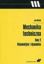 Mechanika techniczna. Kinematyka i dynamika, tom 2 ZAKŁADKA DO KSIĄŻEK GRATIS DO KAŻDEGO ZAMÓWIENIA